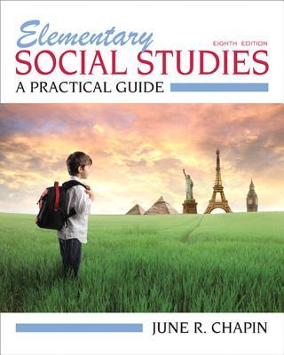 Elementary Social Studies: A Practical Guide - Chapin, June R.