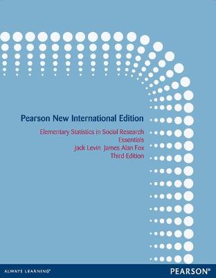 Elementary Statistics in Social Research: Pearson New International Edition: Essentials - Levin, Jack, and Fox, James Alan