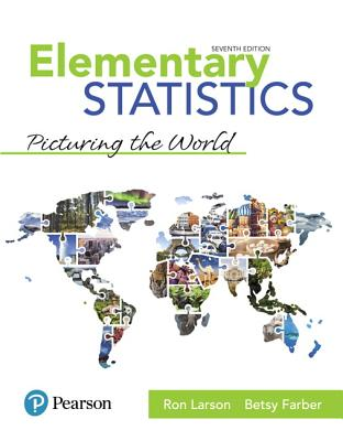 Elementary Statistics: Picturing the World - Larson, Ron, and Farber, Betsy