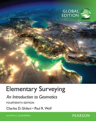 Elementary Surveying, Global Edition - Ghilani, Charles D., and Wolf, Paul