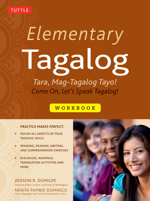 Elementary Tagalog Workbook: Tara, Mag-Tagalog Tayo! Come On, Let's Speak Tagalog! - Domigpe, Jiedson R., and Domingo, Nenita Pambid