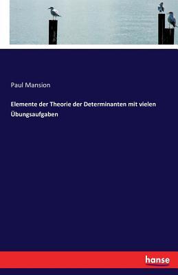 Elemente Der Theorie Der Determinanten Mit Vielen Ubungsaufgaben - Mansion, Paul