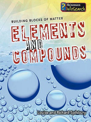 Elements and Compounds - Spilsbury, Louise, and Spilsbury, Richard