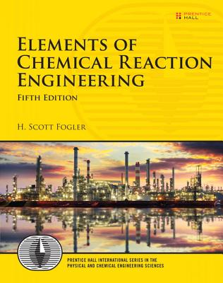 Elements of Chemical Reaction Engineering - Fogler, H. Scott