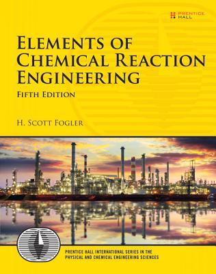 Elements of Chemical Reaction Engineering - Fogler, H. Scott