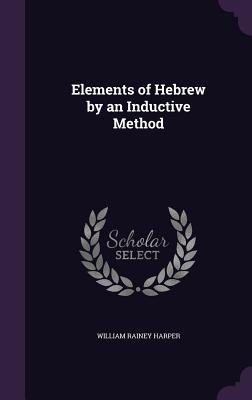 Elements of Hebrew by an Inductive Method - Harper, William Rainey