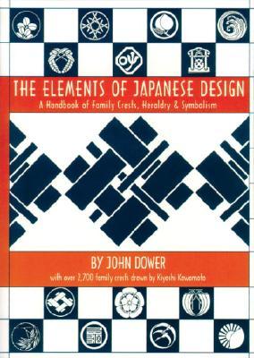 Elements of Japanese Design: Handbook of Family Crests, Heraldry & Symbolism - Dower, John