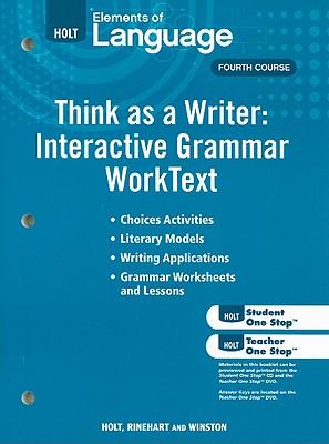 Elements of Language Think as a Writer: Interacitve Writing WorkText, Fourth Course: Grammar Practice for Chapters 1-19/Writing Practice for Chapters 20-27 - Holt Rinehart & Winston (Creator)