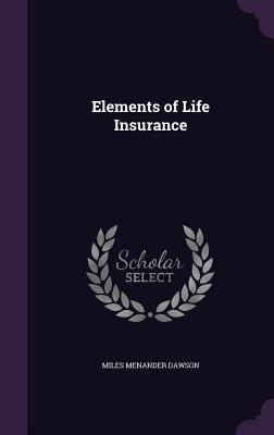 Elements of Life Insurance - Dawson, Miles Menander