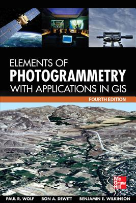 Elements of Photogrammetry with Application in Gis, Fourth Edition - Wilkinson, Benjamin, and DeWitt, Bon, and Wolf, Paul