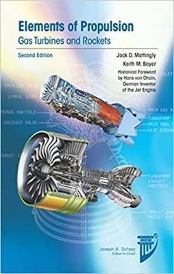 Elements of Propulsion: Gas Turbines and Rockets - Mattingly, Jack D., and Boyer, Keith