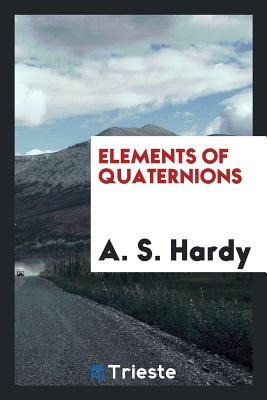 Elements of Quaternions - Hardy, A S