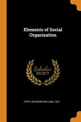 Elements of Social Organization - Firth, Raymond William
