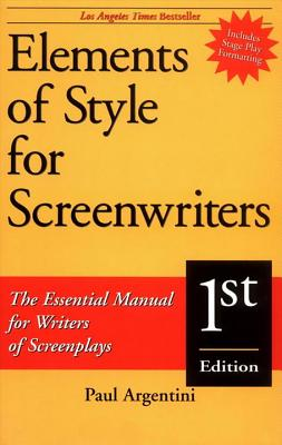 Elements of Style for Screenwriters: The Essential Manual for Writers of Screenplays - Argentini, Paul