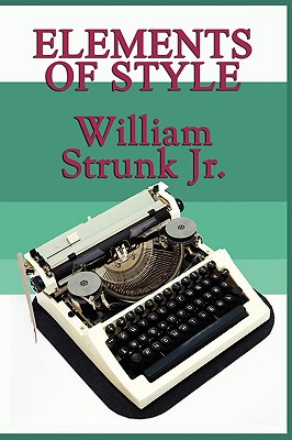 Elements of Style - Strunk, William, Jr., and White, E B
