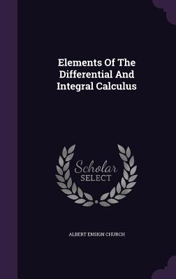 Elements of the Differential and Integral Calculus - Church, Albert Ensign