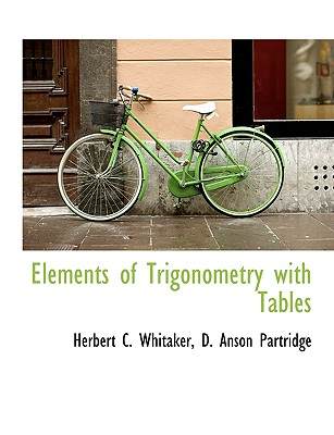 Elements of Trigonometry with Tables - Whitaker, Herbert C