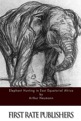 Elephant Hunting in East Equatorial Africa - Neumann, Arthur H