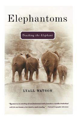 Elephantoms: Tracking the Elephant - Watson, Lyall