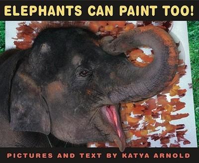 Elephants Can Paint Too! - Arnold, Katya