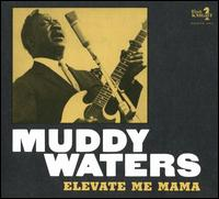 Elevate Me Mama - Muddy Waters