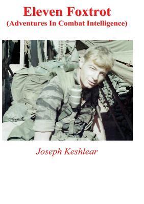 Eleven Foxtrot: Adventures in Combat Intelligence - Keshlear, Joseph