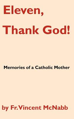 Eleven, Thank God! Memories of a Catholic Mother - McNabb, Vincent