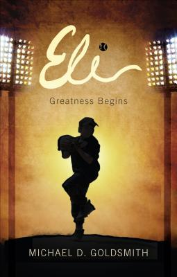 Eli: Greatness Begins - Goldsmith, Michael D
