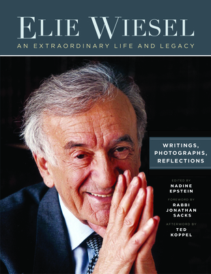 Elie Wiesel, an Extraordinary Life and Legacy: Writings, Photographs and Reflections - Epstein, Nadine (Editor), and Koppel, Ted (Afterword by), and Sacks, Jonathan (Foreword by)