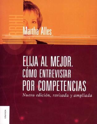 Elija Al Mejor. Como Entrevistar Por Competencias - Alles, Martha Alicia