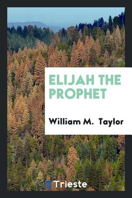 Elijah the Prophet - Taylor, William M