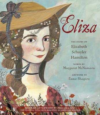 Eliza: The Story of Elizabeth Schuyler Hamilton - McNamara, Margaret, and Soo, Phillipa (Afterword by)