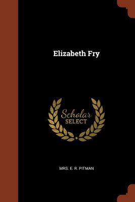 Elizabeth Fry - Pitman, Mrs E R