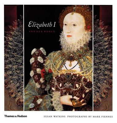 Elizabeth I and Her World - Watkins, Susan, and Fiennes, Mark (Photographer)