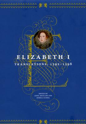 Elizabeth I: Translations, 1592-1598 - Elizabeth I, and Mueller, Janel (Editor), and Scodel, Joshua (Editor)