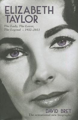 Elizabeth Taylor: The Lady, The Lover, The Legend - 1932-2011 - Bret, David
