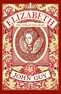 Elizabeth: The Forgotten Years - Guy, John