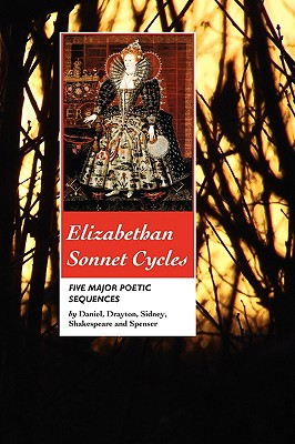 Elizabethan Sonnet Cycles: Five Major Sonnet Sequences - Sidney, Sir Philip, and Spenser, Edmund, Professor, and Shakespeare, William