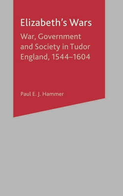 Elizabeth's Wars: War, Government and Society in Tudor England, 1544-1604 - Hammer, Paul E J