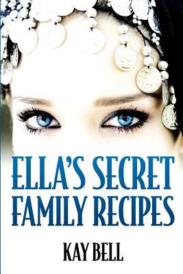 Ella's Secret Family Recipes - Bell, Kay