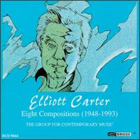 Elliott Carter: Eight Compositions - Charles Neidich (clarinet); Charles Wuorinen (piano); Columbia University Group for Contemporary Music;...