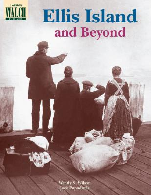 Ellis Island and Beyond - Wilson, Wendy S, and Papadonis, Jack