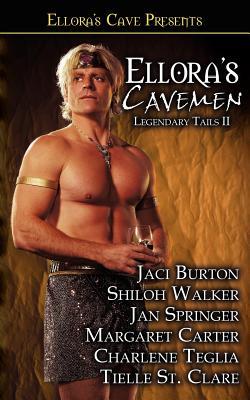 Ellora's Cavemen: Legendary Tails II - Burton, Jaci, and Walker, Shiloh, and St Clare, Tielle