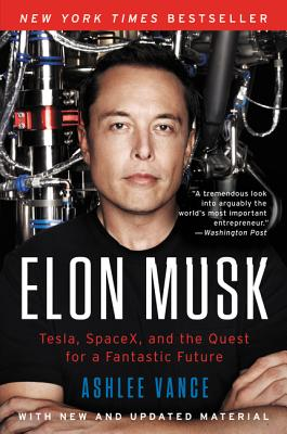 Elon Musk: Tesla, Spacex, and the Quest for a Fantastic Future - Vance, Ashlee