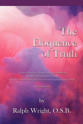 Eloquence of Truth - Wright, Father Ralph, and Jones, Mary Ellen (Editor), and Mathis, William Edward (Photographer)