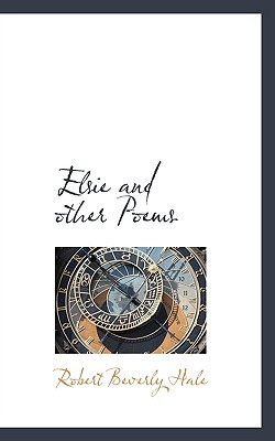 Elsie and Other Poems - Hale, Robert Beverly