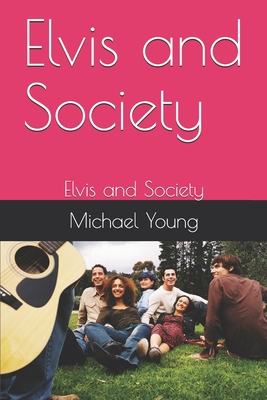 Elvis and Society: Elvis and Society - Young, Michael