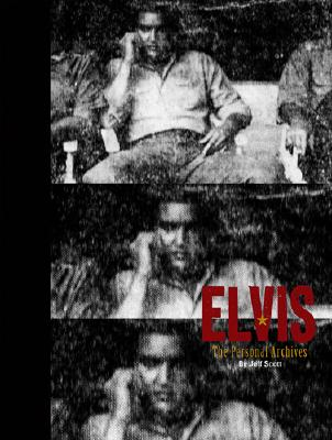 Elvis: The Personal Archives - Scott, Jeff, and Carmean, E A, Jr. (Foreword by)