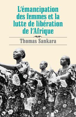 Emancipation Des Femmes Et La Lutte De Liberation De L'Afrique - Sankara, Thomas
