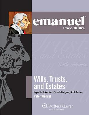 Emanuel Law Outlines: Wills, Trusts, and Estates Keyed to Dukeminier/Sitkoff, Ninth Edition - Wendel, Peter T